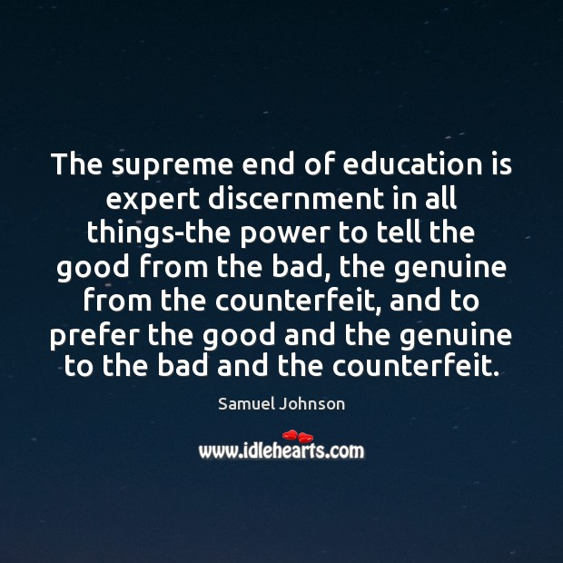 Image, The supreme end of education is expert discernment in all things-the power