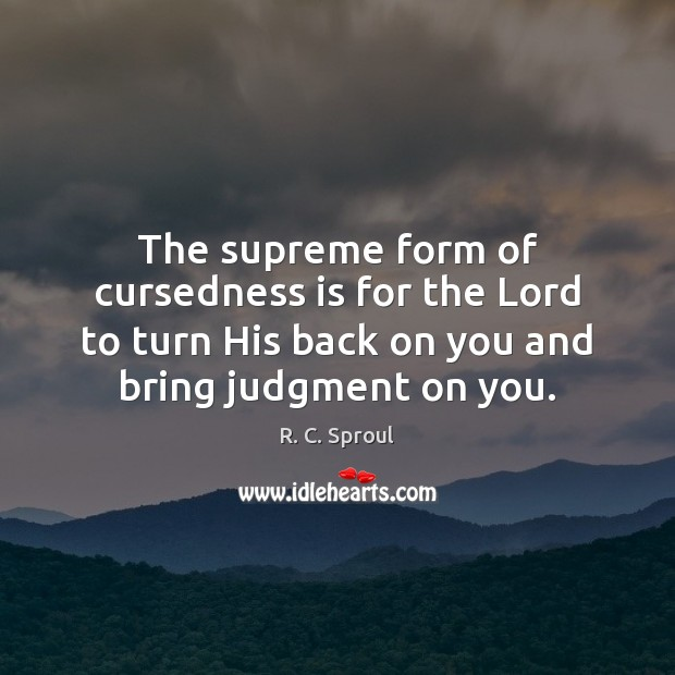 The supreme form of cursedness is for the Lord to turn His Image