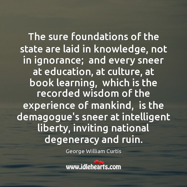 The sure foundations of the state are laid in knowledge, not in Image