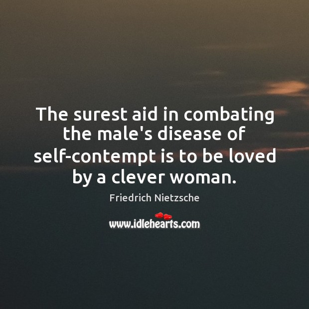 Image, The surest aid in combating the male's disease of self-contempt is to