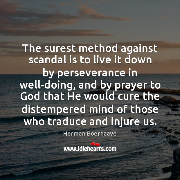The surest method against scandal is to live it down by perseverance Image