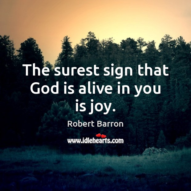 The surest sign that God is alive in you is joy. Image