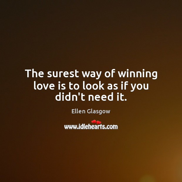 The surest way of winning love is to look as if you didn't need it. Image