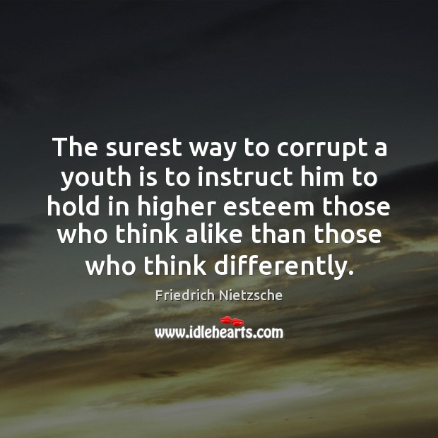 Image, The surest way to corrupt a youth is to instruct him to