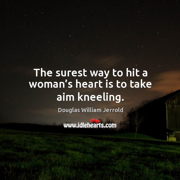 Image, The surest way to hit a woman's heart is to take aim kneeling.