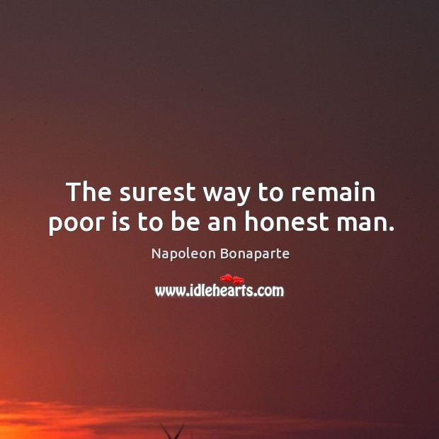 The surest way to remain poor is to be an honest man. Image