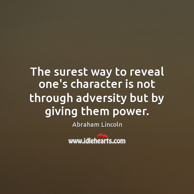 Image, The surest way to reveal one's character is not through adversity but