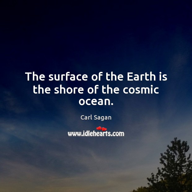 The surface of the Earth is the shore of the cosmic ocean. Image