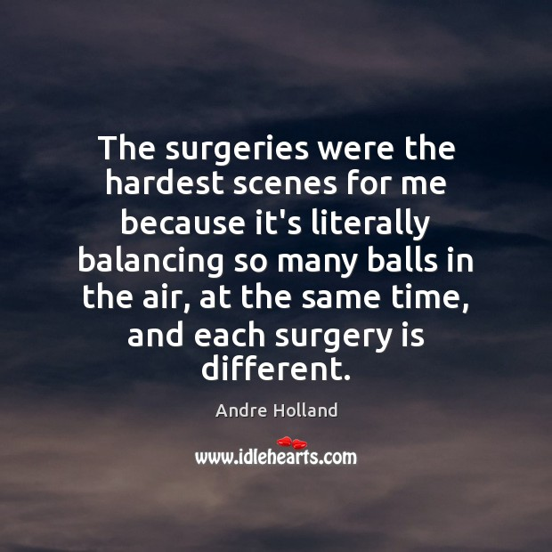 The surgeries were the hardest scenes for me because it's literally balancing Image