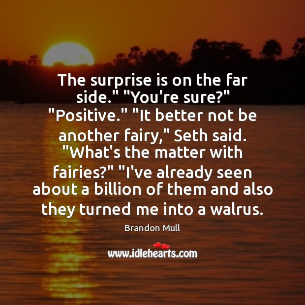 "Image, The surprise is on the far side."" ""You're sure?"" ""Positive."" ""It better"