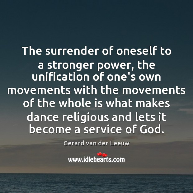 The surrender of oneself to a stronger power, the unification of one's Gerard van der Leeuw Picture Quote