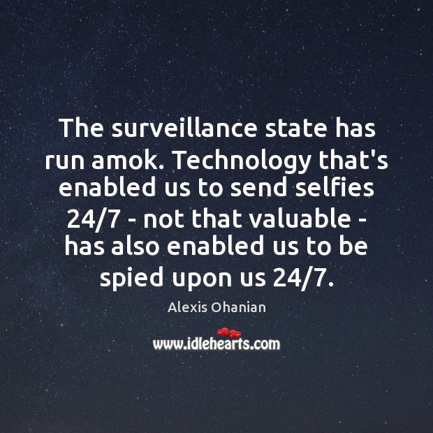 The surveillance state has run amok. Technology that's enabled us to send Image
