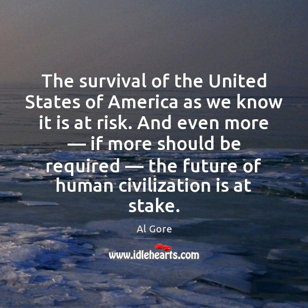 The survival of the United States of America as we know it Al Gore Picture Quote