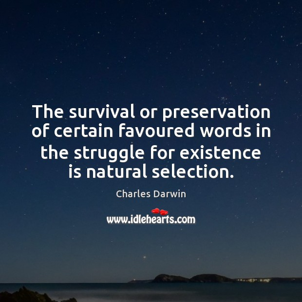 The survival or preservation of certain favoured words in the struggle for Charles Darwin Picture Quote