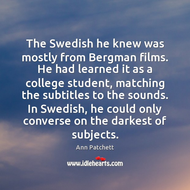 Image, The Swedish he knew was mostly from Bergman films. He had learned