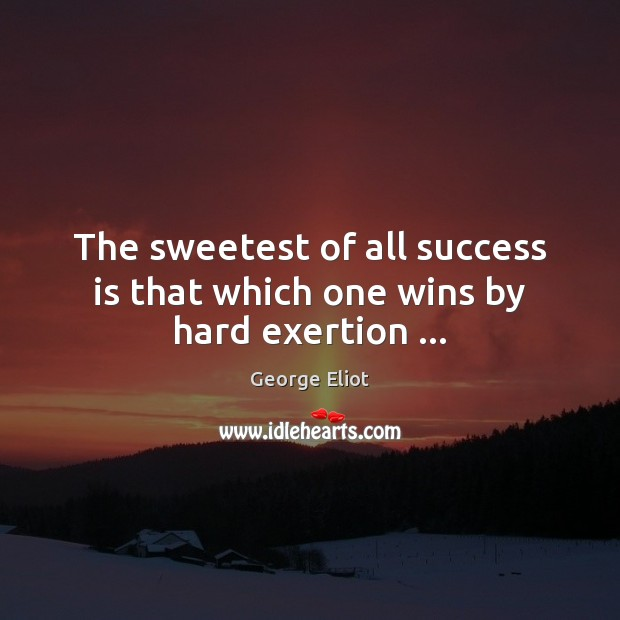 The sweetest of all success is that which one wins by hard exertion … Success Quotes Image