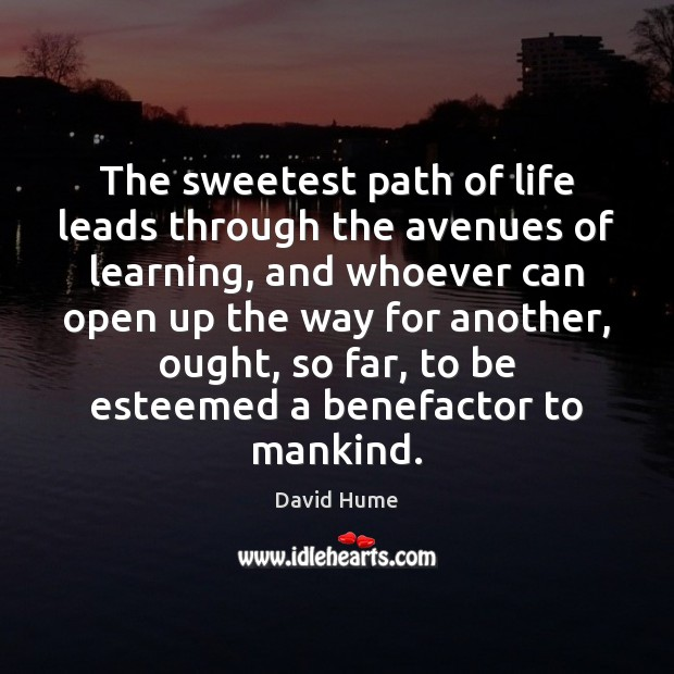 The sweetest path of life leads through the avenues of learning, and David Hume Picture Quote