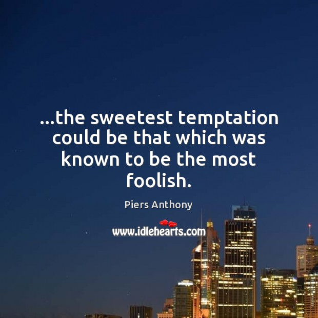 …the sweetest temptation could be that which was known to be the most foolish. Image