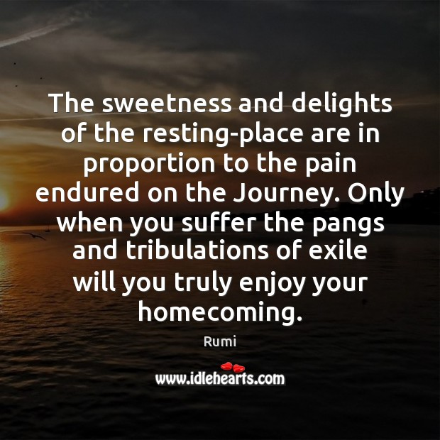 Image, The sweetness and delights of the resting-place are in proportion to the