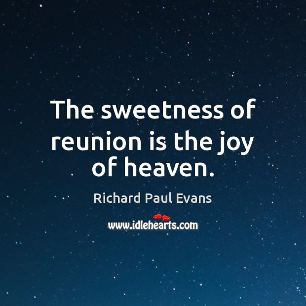 The sweetness of reunion is the joy of heaven. Reunion Quotes Image
