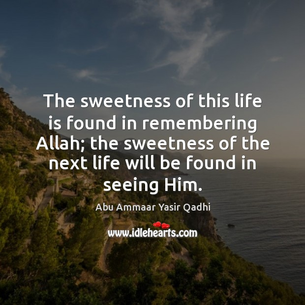 Image, The sweetness of this life is found in remembering Allah; the sweetness