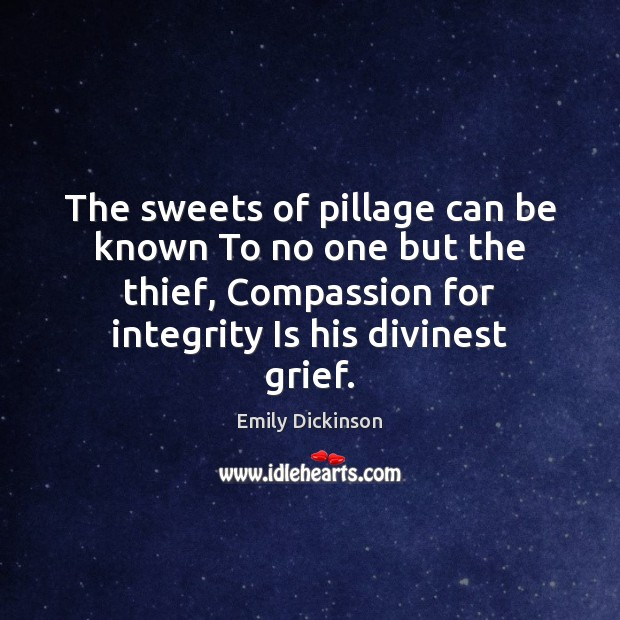 The sweets of pillage can be known To no one but the Emily Dickinson Picture Quote