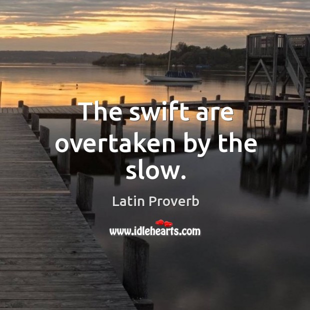 Image, The swift are overtaken by the slow.