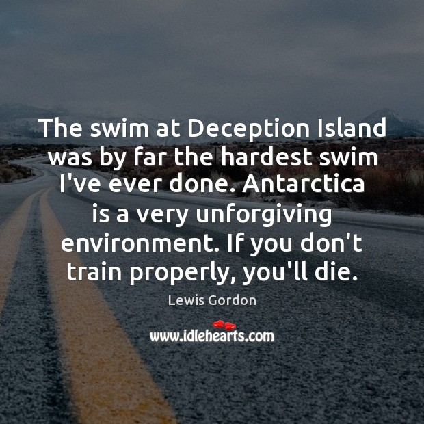 The swim at Deception Island was by far the hardest swim I've Environment Quotes Image