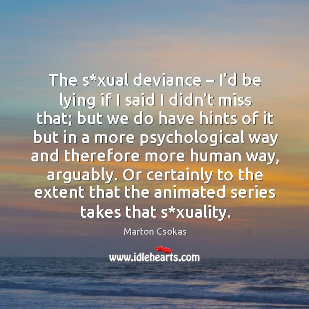 Image, The s*xual deviance – I'd be lying if I said I didn't miss that; but we do have hints of it
