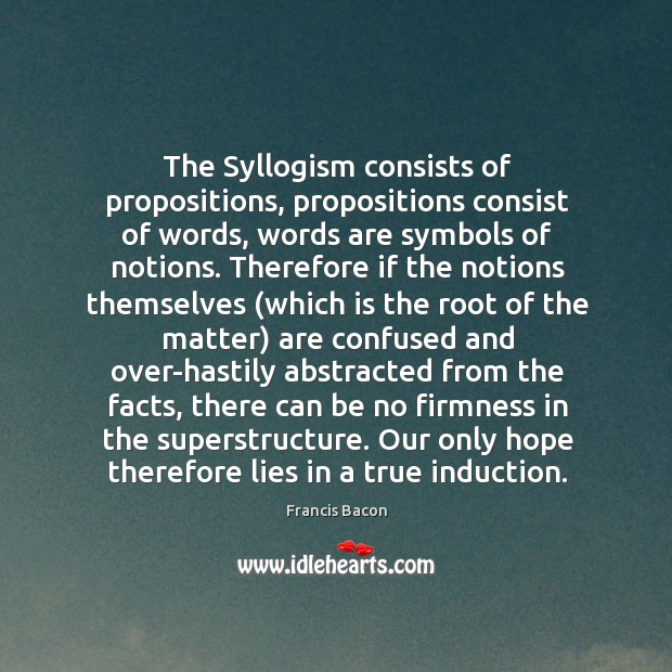 The Syllogism consists of propositions, propositions consist of words, words are symbols Image