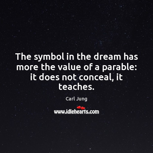 The symbol in the dream has more the value of a parable: it does not conceal, it teaches. Value Quotes Image
