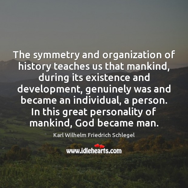The symmetry and organization of history teaches us that mankind, during its Image