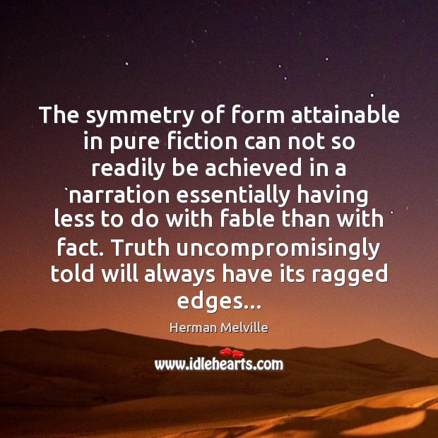 The symmetry of form attainable in pure fiction can not so readily Image