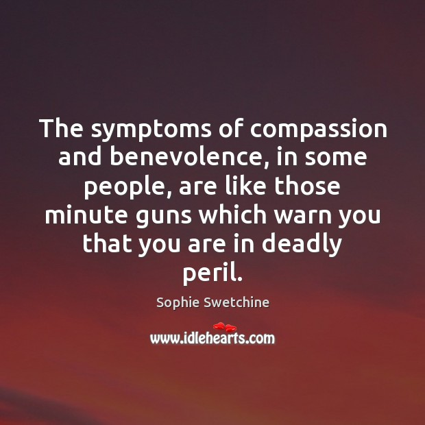 The symptoms of compassion and benevolence, in some people, are like those Image