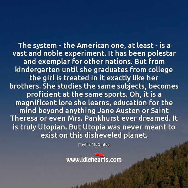 The system – the American one, at least – is a vast Phyllis McGinley Picture Quote
