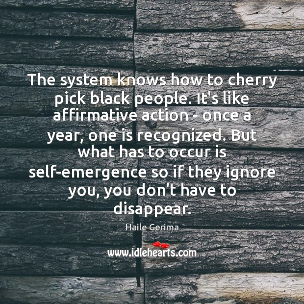 The system knows how to cherry pick black people. It's like affirmative Haile Gerima Picture Quote