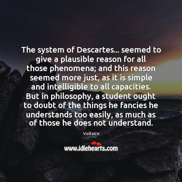 The system of Descartes… seemed to give a plausible reason for all Image