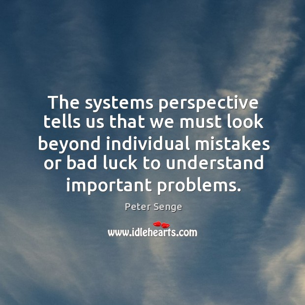 The systems perspective tells us that we must look beyond individual mistakes Image
