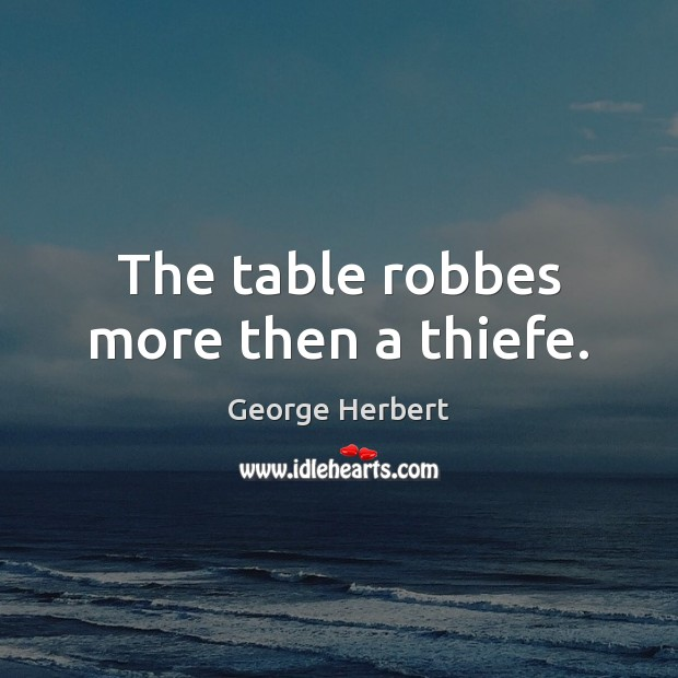 Image, The table robbes more then a thiefe.