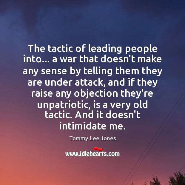 The tactic of leading people into… a war that doesn't make any Image