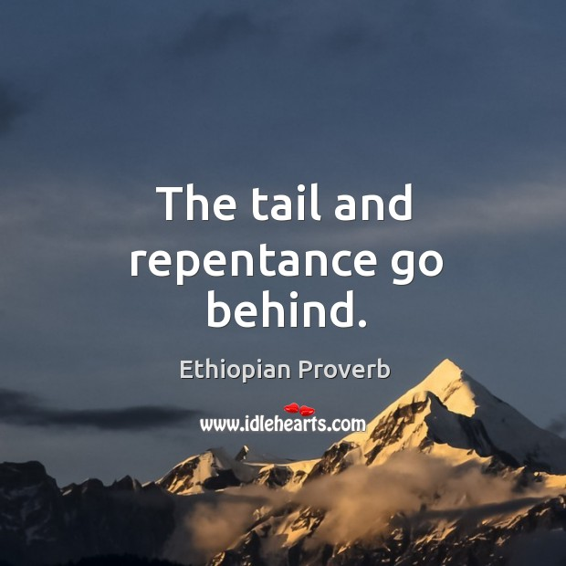 The tail and repentance go behind. Ethiopian Proverbs Image