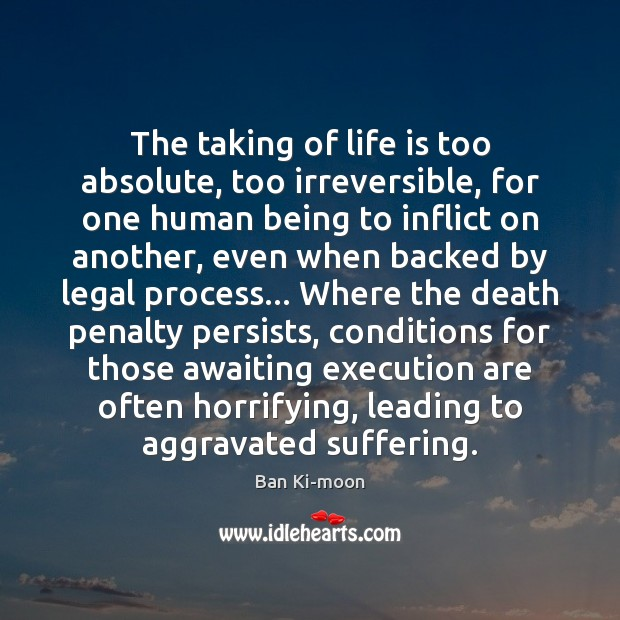 The taking of life is too absolute, too irreversible, for one human Image