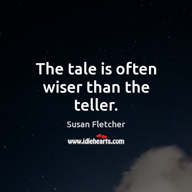 The tale is often wiser than the teller. Image