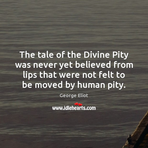 The tale of the Divine Pity was never yet believed from lips Image