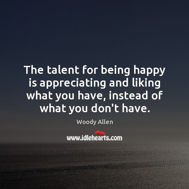 The talent for being happy is appreciating and liking what you have, Image