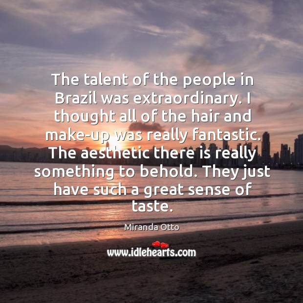 The talent of the people in Brazil was extraordinary. I thought all Image