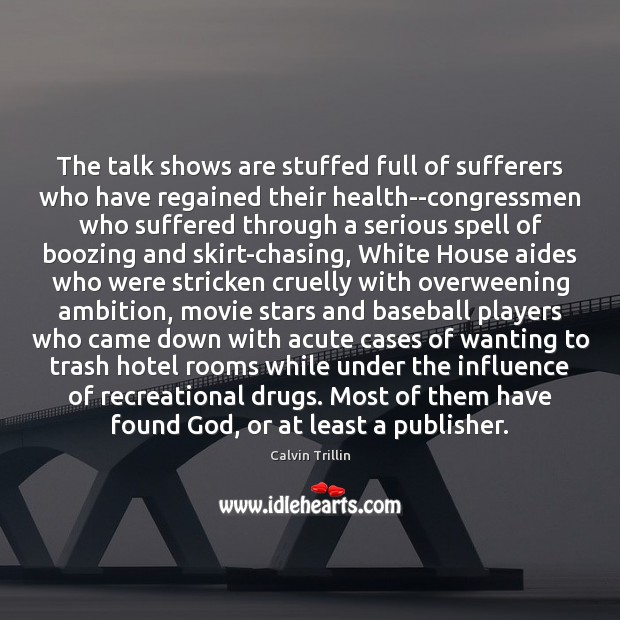 The talk shows are stuffed full of sufferers who have regained their Image