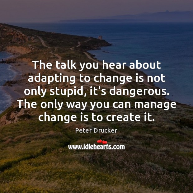 Image, The talk you hear about adapting to change is not only stupid,