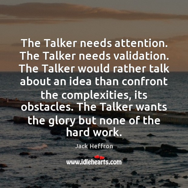 The Talker needs attention. The Talker needs validation. The Talker would rather Image