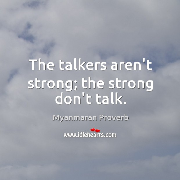 The talkers aren't strong; the strong don't talk. Myanmaran Proverbs Image